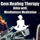 Gem Healing Therapy Bible with Mindfulness Meditation: Guide the Healing Power of Crystals audiobook by Greenleatherr
