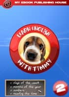 Learn English with Timmy: Volume 2 ebook by My Ebook Publishing House
