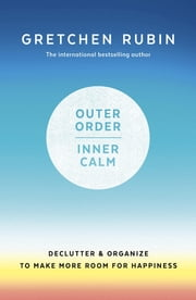 Outer Order Inner Calm - declutter and organize to make more room for happiness ekitaplar by Gretchen Rubin
