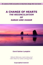 A Change of Hearts/The Reconciliation of Sarah and Hagar ebook by Lumpkin, Carol Sutton