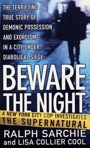 Beware the Night - A New York City Cop Investigates the Supernatural ebook by Ralph Sarchie, Lisa Collier Cool