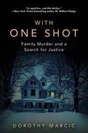 With One Shot - Family Murder and a Search for Justice ekitaplar by Dorothy Marcic