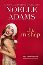 The Mishap - Bad Bridesmaids, #4 ebook by Noelle Adams