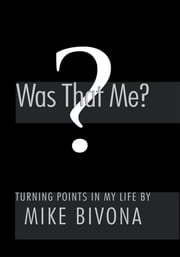 Was That Me? - Turning Points in My Life ebook by Michael Bivona