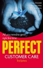 Perfect Customer Care ebook by Ted Johns