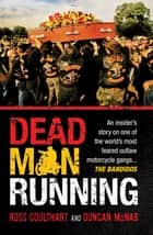 Dead Man Running: An insider's story on one of the world's most feared outlaw motorcycle gangs ... The Bandidos - An insider's story on one of the world's most feared outlaw motorcycle gangs ... The Bandidos ebook by Ross Coulthart and Duncan McNab