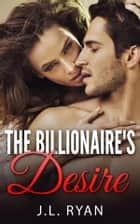 The Billionaire's Desire ebook by J. L. Ryan