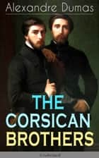 THE CORSICAN BROTHERS (Unabridged) - Historical Novel - The Story of Family Bond, Love and Loyalty ebook by Alexandre Dumas, Henry Frith