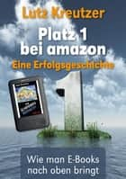 Platz 1 bei amazon - Wie man E-Books nach oben bringt ebook by Lutz Kreutzer
