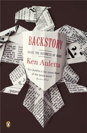 Backstory - Inside the Business of News ebook by Ken Auletta