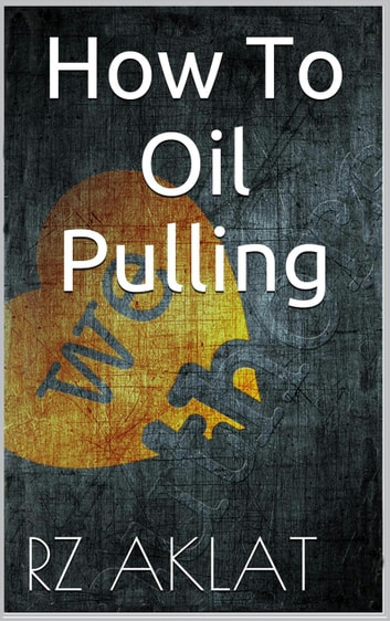 How To Oil Pulling ebook by RZ Aklat