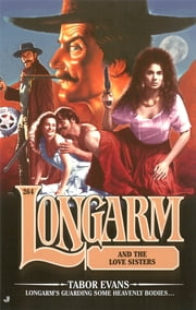 Longarm 264: Longarm and the Love Sisters ebook by Tabor Evans