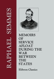 Memoirs of Service Afloat, during the War between the States. ebook by Raphael Semmes