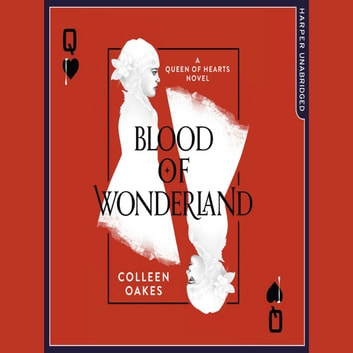 Blood of Wonderland (Queen of Hearts, Book 2) audiobook by Colleen Oakes