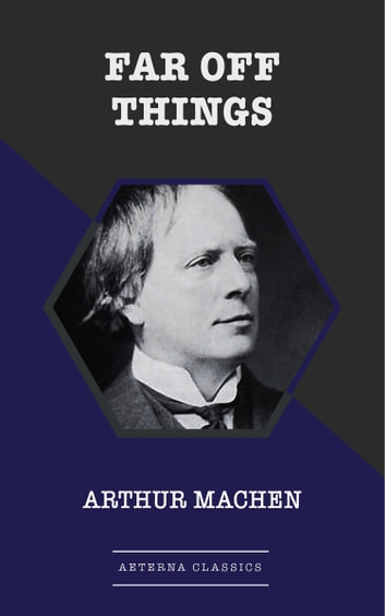 Far Off Things ebook by Arthur Machen