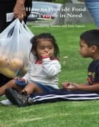 How to Provide Food for People in Need ebook by Don Tipton, Sondra Tipton