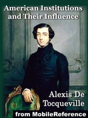 American Institutions and Their Influence - With Notes by Hon. John C. Spencer ebook by Alexis de Tocqueville
