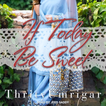If Today Be Sweet - A Novel audiobook by Thrity Umrigar