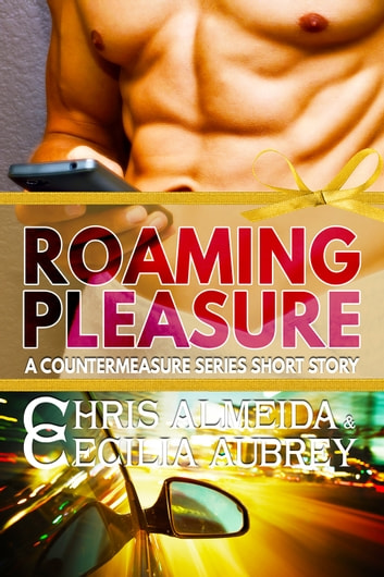 Roaming Pleasure - A Contemporary Romance Short Story in the Countermeasure Series ebook by Chris  Almeida,Cecilia Aubrey,Rhonda Helms