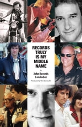 Records Truly Is My Middle Name ebook by John Records Landecker,Rick Kaempfer