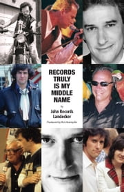 Records Truly Is My Middle Name ebook by John Records Landecker, Rick Kaempfer