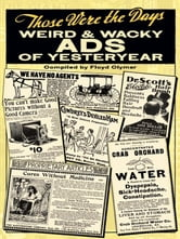 Those Were the Days: Weird and Wacky Ads of Yesteryear ebook by Floyd Clymer