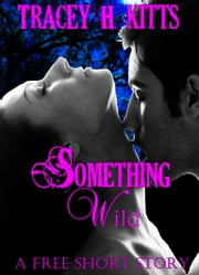 Something Wild - A Free Short Story ebook by Tracey H. Kitts