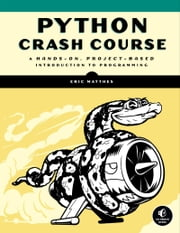 Python Crash Course - A Hands-On, Project-Based Introduction to Programming ebook by Eric Matthes