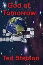 God of Tomorrow ebook by Ted Stetson