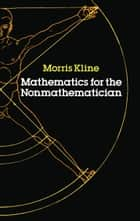 Mathematics for the Nonmathematician ebook by Morris Kline