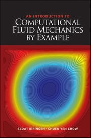 An Introduction to Computational Fluid Mechanics by Example ebook by Sedat Biringen,Chuen-Yen Chow