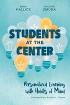 Students at the Center - Personalized Learning with Habits of Mind ebook by Bena Kallick, Allison Zmuda