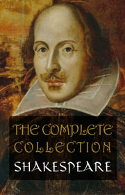 Shakespeare: The Complete Collection eBook by William Shakespeare