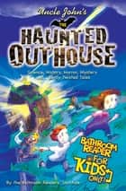 Uncle John's the Haunted Outhouse Bathroom Reader for Kids Only! - Science, History, Horror, Mystery, and . . . Eerily Twisted Tales ebook by Bathroom Readers' Institute