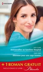 Retrouvailles au Sunshine Hospital - Dilemme pour une sage-femme - La chance aux sentiments - (promotion) ebook by Lucy Clark, Cindy Kirk, Meredith Webber