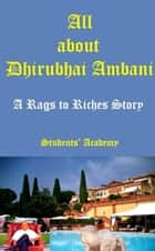 All about Dhirubhai Ambani-A Rags to Riches Story 電子書籍 Students' Academy