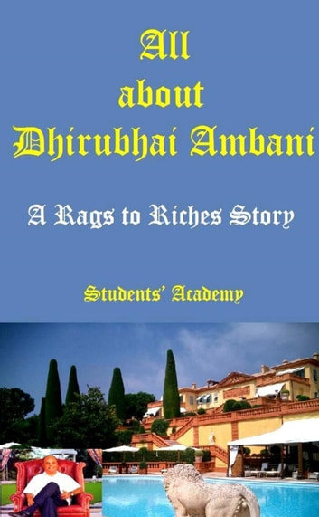 All about Dhirubhai Ambani-A Rags to Riches Story ebook by Students' Academy