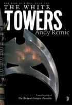The White Towers ebook by Andy Remic