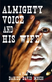Almighty Voice and His Wife ebook by Daniel David Moses, Yvette Nolan