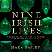 Nine Irish Lives - The Thinkers, Fighters, and Artists Who Helped Build America audiobook by