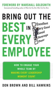 Bring Out the Best in Every Employee: How to Engage Your Whole Team by Making Every Leadership Moment Count ebook by Don Brown,Bill Hawkins