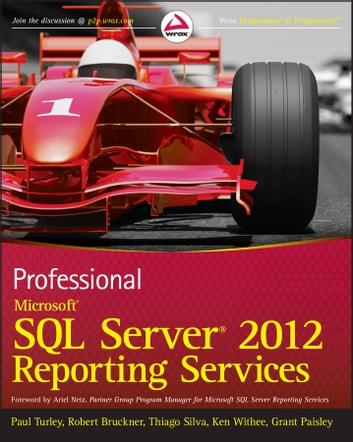 Professional Microsoft SQL Server 2012 Reporting Services ebook by Paul Turley,Robert M. Bruckner,Thiago Silva,Ken Withee,Grant Paisley