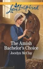 The Amish Bachelor's Choice ebook by Jocelyn McClay