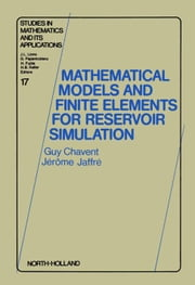 Mathematical Models and Finite Elements for Reservoir Simulation: Single Phase, Multiphase and Multicomponent Flows through Porous Media ebook by Chavent, G.