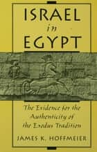 Israel in Egypt - The Evidence for the Authenticity of the Exodus Tradition ebook by James K. Hoffmeier