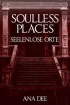 Soulless Places - Seelenlose Orte ebook by Ana Dee