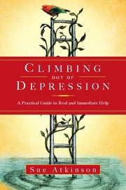 Climbing Out of Depression - A Practical Guide to Real and Immediate Help ebook by Sue Atkinson
