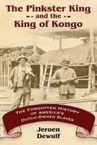 The Pinkster King and the King of Kongo - The Forgotten History of America's Dutch-Owned Slaves ebook by Jeroen Dewulf