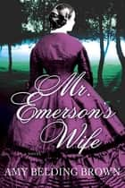 Mr. Emerson's Wife ebook by Amy Belding Brown
