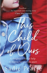 This Child of Ours - 'Broke my heart and gently pieced it back together' CATHY BRAMLEY 電子書籍 by Sadie Pearse